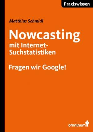 Nowcasting mit Internet-Suchmaschinen - Fragen wir Google!